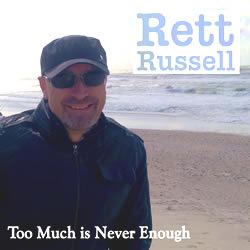 Rett Russell - oo much is never enough